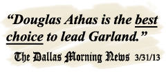 """Douglas Athas is the best choice to lead Garland."" The Dallas Morning News 3/31/13"